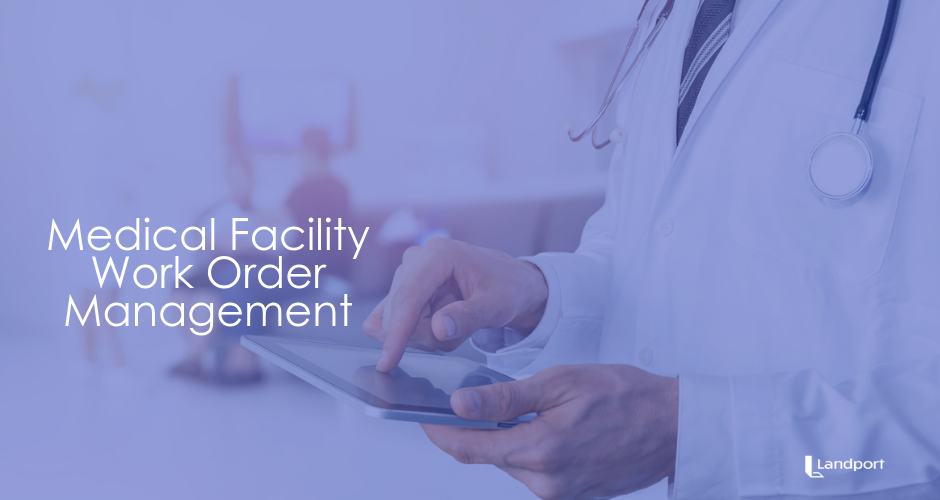 Medical Facilities - Work Order Management with Landport X1